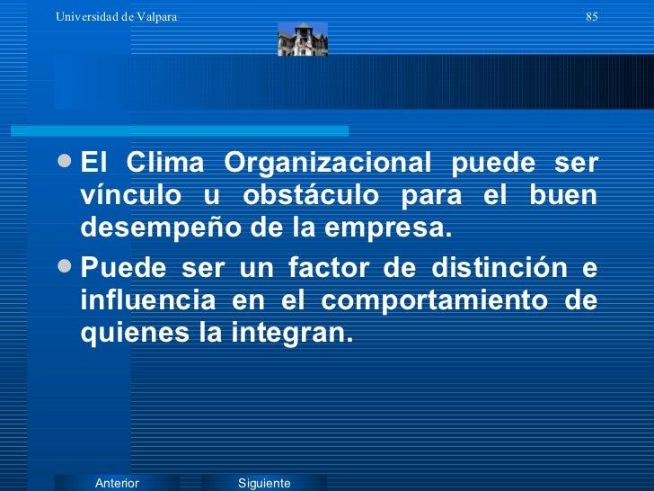 <ul><li>El Clima Organizacional puede ser vínculo u obstáculo para el buen desempeño de la empresa. </li></ul><ul><li>Pued...