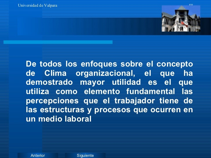 <ul><li>De todos los enfoques sobre el concepto de Clima organizacional, el que ha demostrado mayor utilidad es el que uti...