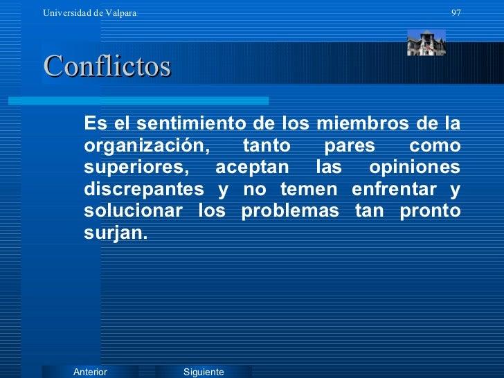 Conflictos <ul><ul><li>Es el sentimiento de los miembros de la organización, tanto pares como superiores, aceptan las opin...