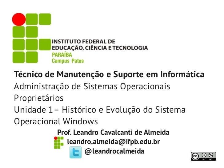 Técnico de Manutenção e Suporte em InformáticaAdministração de Sistemas OperacionaisProprietáriosUnidade 1– Histórico e Ev...