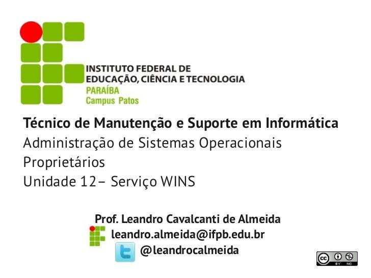 Técnico de Manutenção e Suporte em InformáticaAdministração de Sistemas OperacionaisProprietáriosUnidade 12– Serviço WINS ...