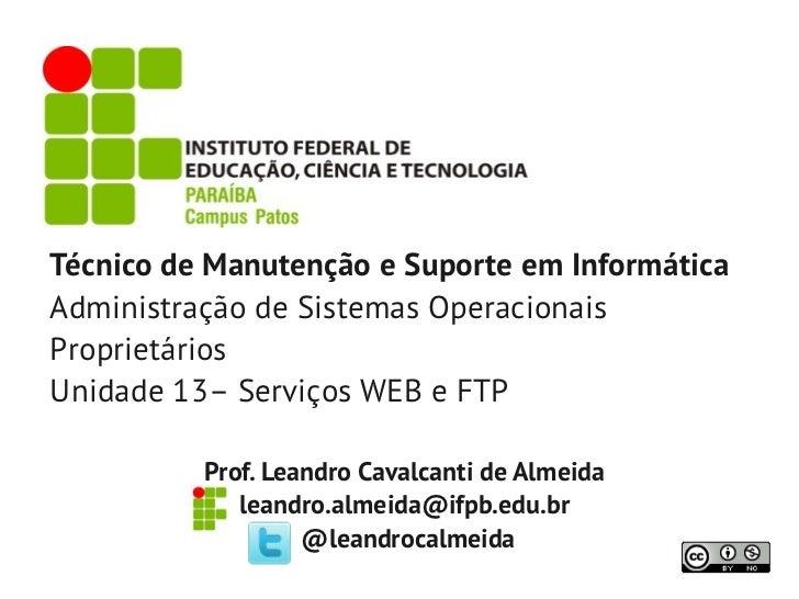 Técnico de Manutenção e Suporte em InformáticaAdministração de Sistemas OperacionaisProprietáriosUnidade 13– Serviços WEB ...