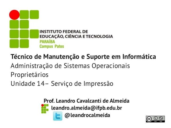 Técnico de Manutenção e Suporte em InformáticaAdministração de Sistemas OperacionaisProprietáriosUnidade 14– Serviço de Im...
