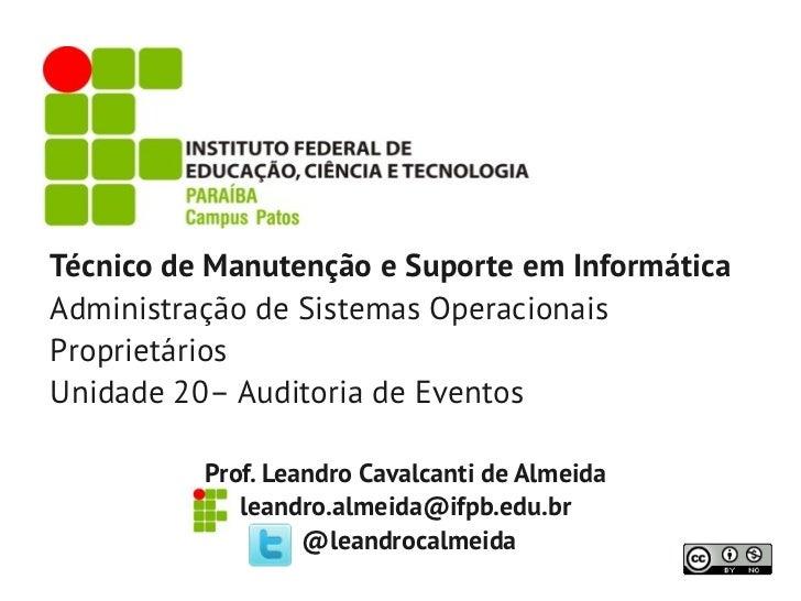 Técnico de Manutenção e Suporte em InformáticaAdministração de Sistemas OperacionaisProprietáriosUnidade 20– Auditoria de ...