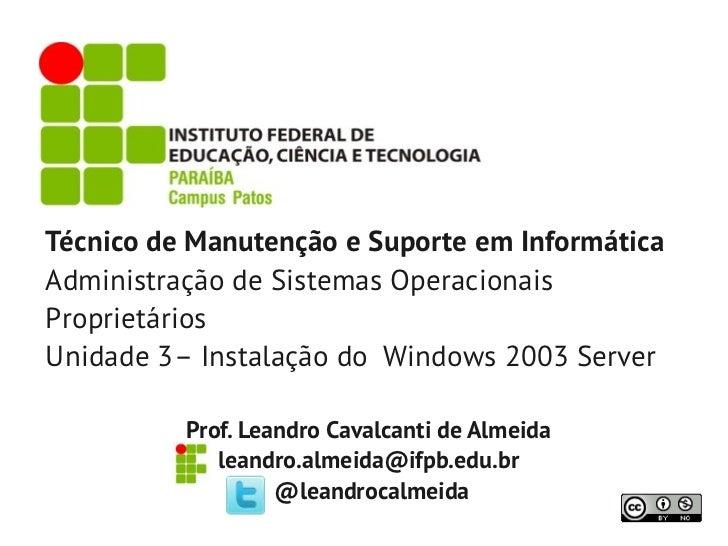 Técnico de Manutenção e Suporte em InformáticaAdministração de Sistemas OperacionaisProprietáriosUnidade 3– Instalação do ...