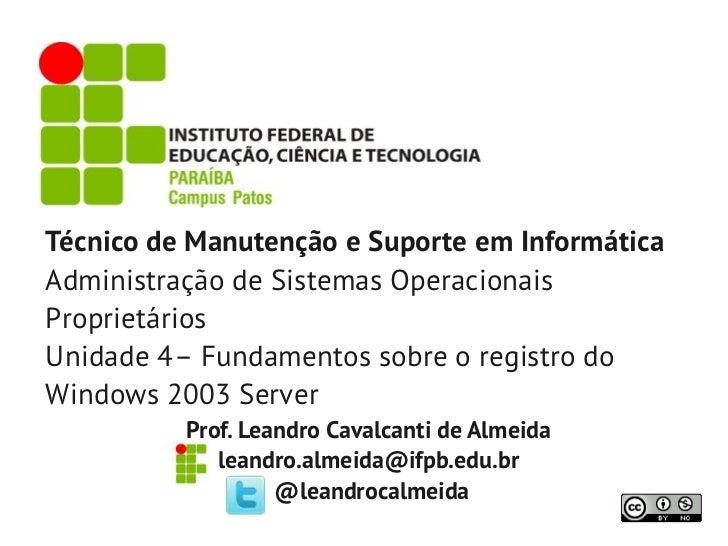 Técnico de Manutenção e Suporte em InformáticaAdministração de Sistemas OperacionaisProprietáriosUnidade 4– Fundamentos so...