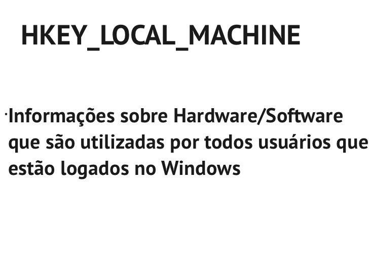 HKEY_USERS•  Preferências de cada usuário existente  no computador•  Cada usuário é representado por uma  sub-chave SID