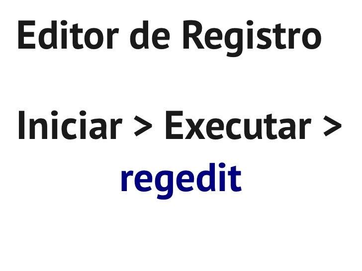 Editor de RegistroIniciar > Executar >       regedit