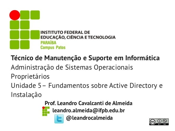 Técnico de Manutenção e Suporte em InformáticaAdministração de Sistemas OperacionaisProprietáriosUnidade 5– Fundamentos so...