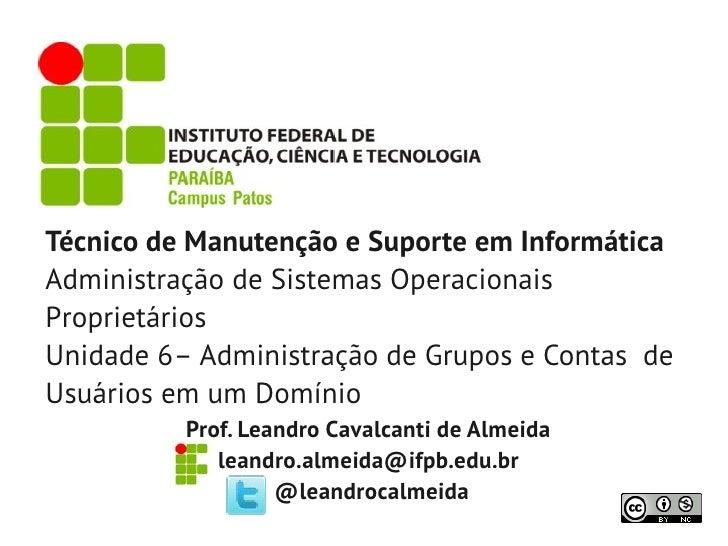 Técnico de Manutenção e Suporte em InformáticaAdministração de Sistemas OperacionaisProprietáriosUnidade 6– Administração ...