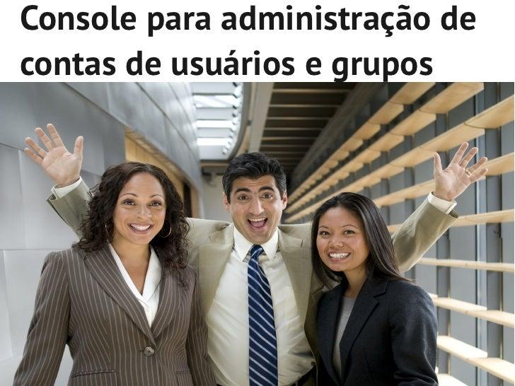 Console para administração decontas de usuários e grupos