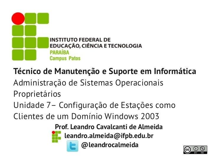 Técnico de Manutenção e Suporte em InformáticaAdministração de Sistemas OperacionaisProprietáriosUnidade 7– Configuração d...