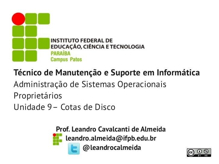 Técnico de Manutenção e Suporte em InformáticaAdministração de Sistemas OperacionaisProprietáriosUnidade 9– Cotas de Disco...