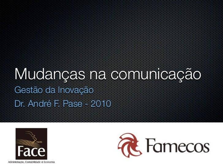 Mudanças na comunicação Gestão da Inovação Dr. André F. Pase - 2010