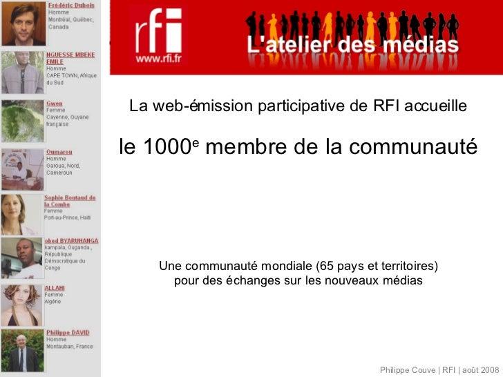 La web-émission participative de RFI accueille le 1000 e  membre de la communauté Une communauté mondiale (65 pays et terr...