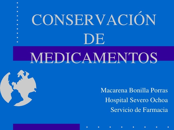 CONSERVACIÓN     DEMEDICAMENTOS      Macarena Bonilla Porras       Hospital Severo Ochoa        Servicio de Farmacia