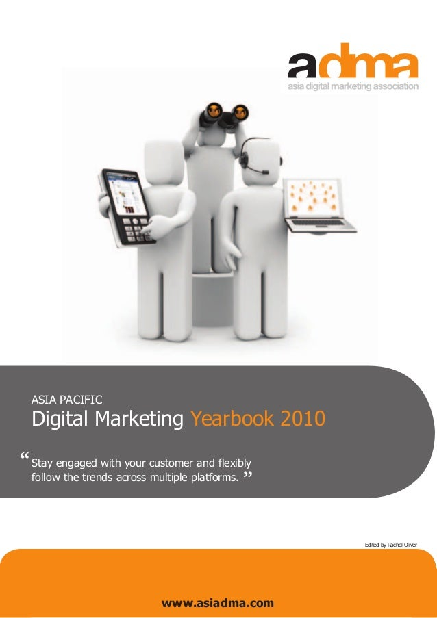 ASIA PACIFIC Digital Marketing Yearbook 2010 Stay engaged with your customer and flexibly follow the trends across multipl...