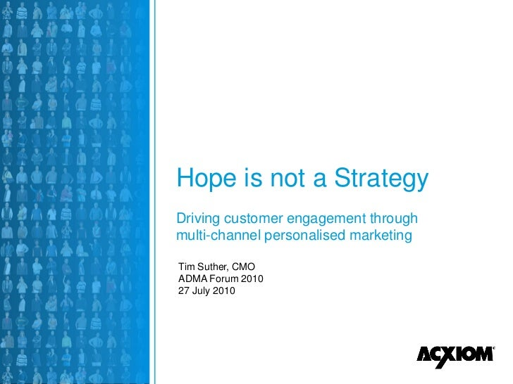 Hope is not a Strategy Driving customer engagement through multi-channel personalised marketing  Tim Suther, CMO ADMA Foru...