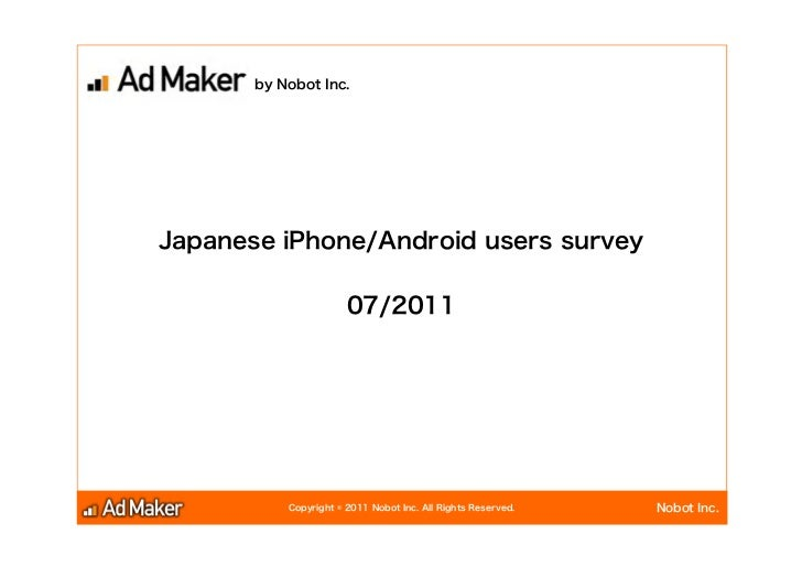 by Nobot Inc.Japanese iPhone/Android users survey                       07/2011           Copyright © 2011 Nobot Inc. All ...