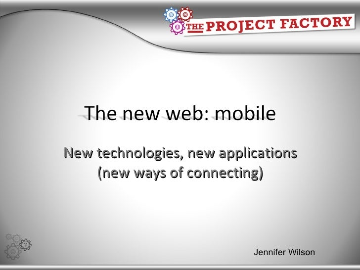 New technologies, new applications (new ways of connecting) Jennifer Wilson