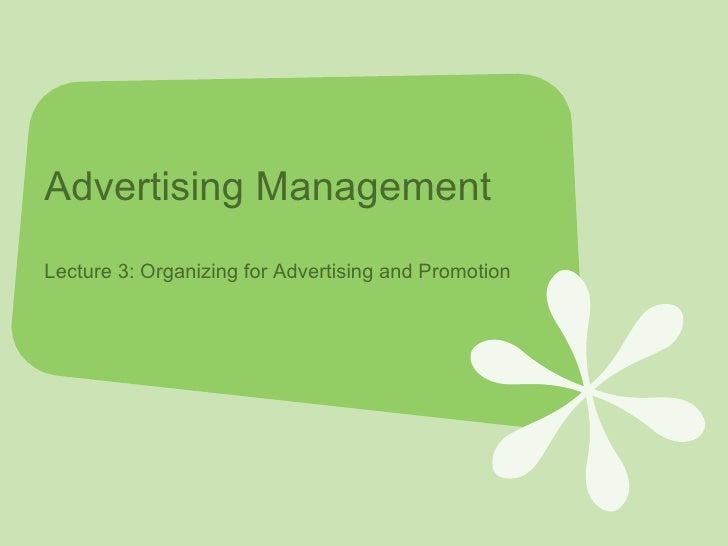 Advertising Management Lecture 3: Organizing for Advertising and Promotion