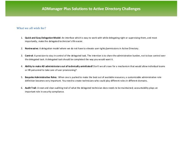 `                       ADManager Plus Solutions to Active Directory ChallengesWhat we all wish for?    1. Quick and Easy ...
