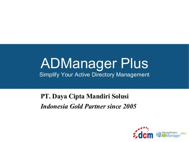 ADManager Plus  Simplify Your Active Directory Management  PT. Daya Cipta Mandiri Solusi Indonesia Gold Partner since 2005