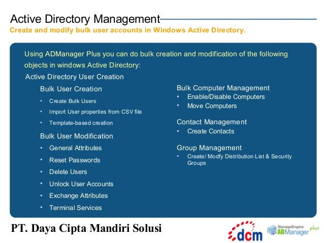 Active Directory Management Create and modify bulk user accounts in Windows Active Directory. Using ADManager Plus you can...