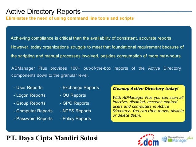 Active Directory Reports Eliminates the need of using command line tools and scripts  Achieving compliance is critical tha...