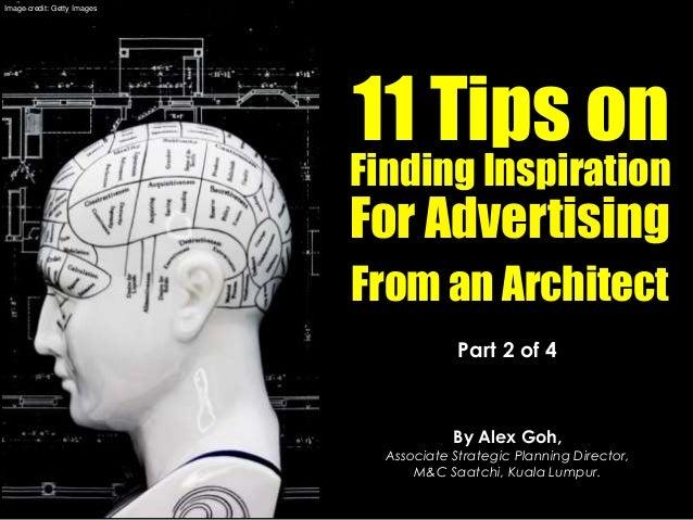 Part 2 of 4 By Alex Goh, Associate Strategic Planning Director, M&C Saatchi, Kuala Lumpur. 11 Tips on Finding Inspiration ...