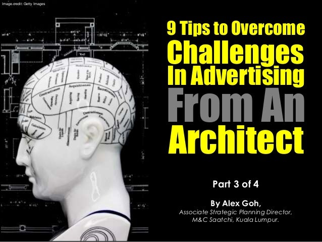 Part 3 of 4 By Alex Goh, Associate Strategic Planning Director, M&C Saatchi, Kuala Lumpur. 9 Tips to Overcome Challenges F...