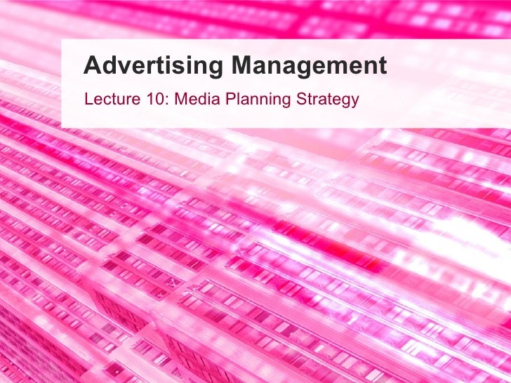 Advertising Management Lecture 10: Media Planning Strategy