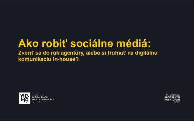 Ako robiť sociálne médiá: Zveriť sa do rúk agentúry, alebo si trúfnuť na digitálnu komunikáciu in-house?