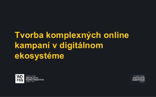 Tvorba komplexných online kampaní v digitálnom ekosystéme