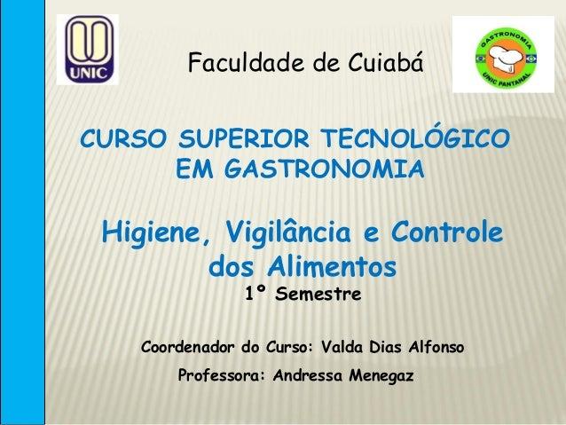 Faculdade de CuiabáCURSO SUPERIOR TECNOLÓGICO      EM GASTRONOMIA Higiene, Vigilância e Controle         dos Alimentos    ...