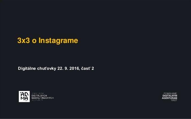 3x3 o Instagrame Digitálne chuťovky 22. 9. 2016, časť 2