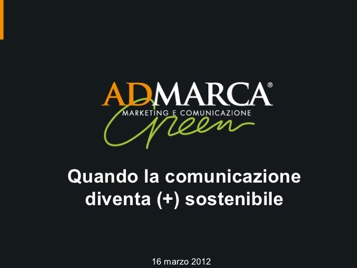 Quando la comunicazione diventa (+) sostenibile        16 marzo 2012