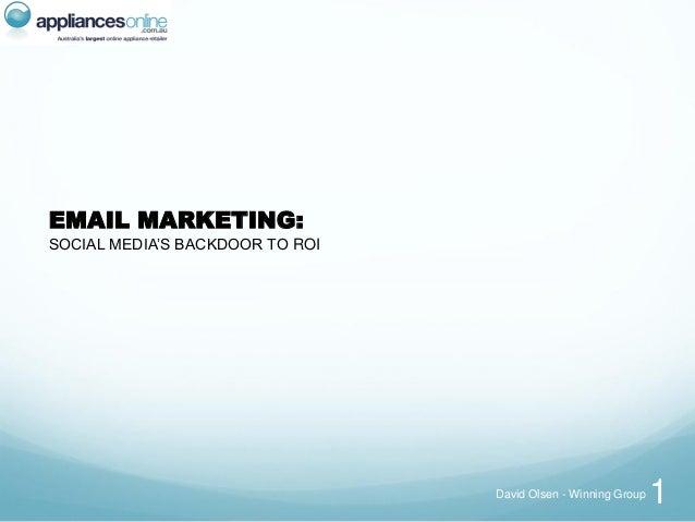 EMAIL MARKETING:SOCIAL MEDIA'S BACKDOOR TO ROI                                 David Olsen - Winning Group   1