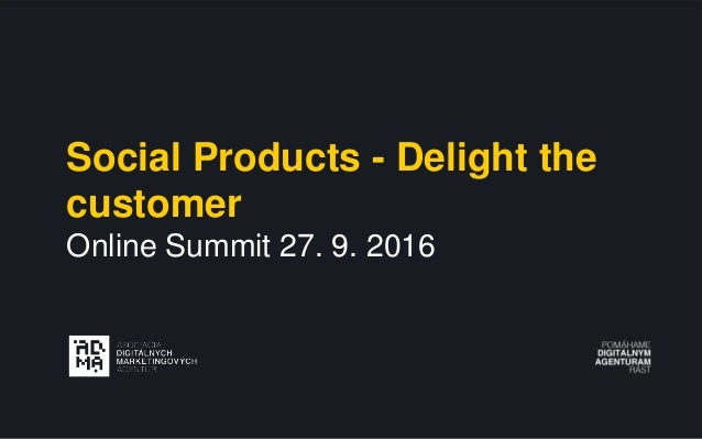 Social Products - Delight the customer Online Summit 27. 9. 2016