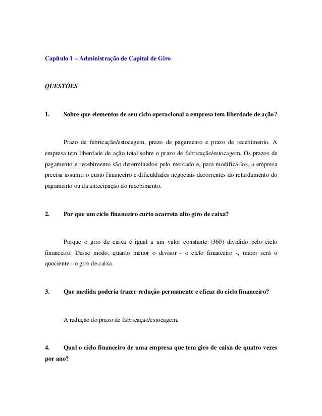 Capítulo 1 – Administração de Capital de Giro QUESTÕES 1. Sobre que elementos de seu ciclo operacional a empresa tem liber...