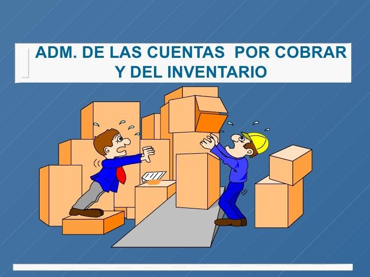 ADM. DE LAS CUENTAS POR COBRAR         Y DEL INVENTARIO