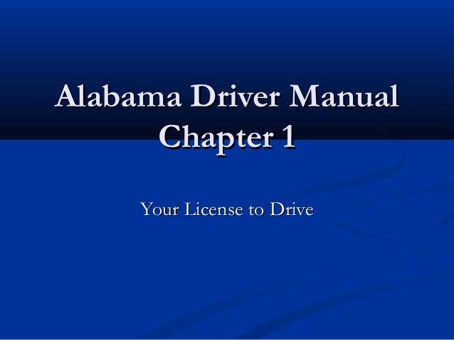 Alabama Driver ManualAlabama Driver Manual Chapter 1Chapter 1 Your License to DriveYour License to Drive