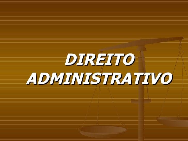 <ul><ul><li>DIREITO ADMINISTRATIVO </li></ul></ul>