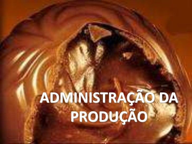 ADMINISTRAÇÃO DA PRODUÇÃO<br />