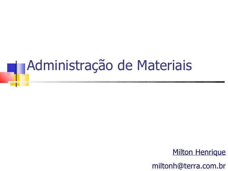 Administração de Materiais                        Milton Henrique                   miltonh@terra.com.br