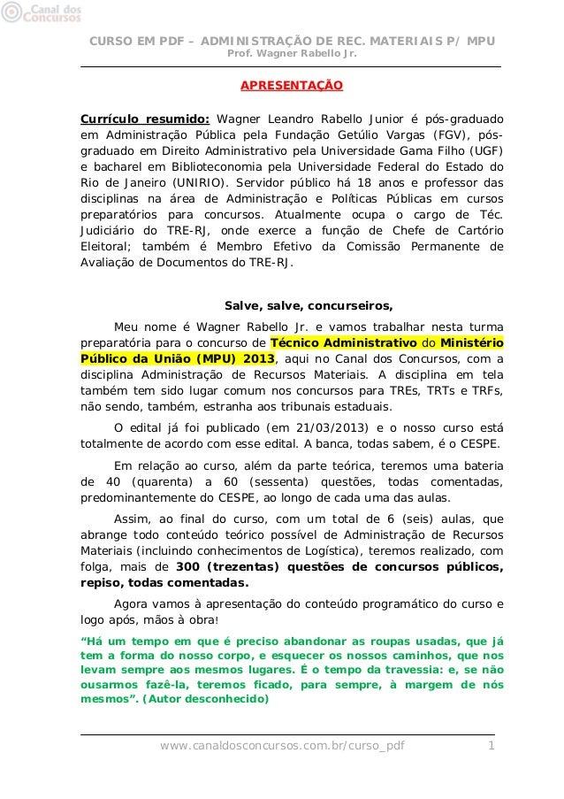 CURSO EM PDF – ADMINISTRAÇÃO DE REC. MATERIAIS P/ MPU Prof. Wagner Rabello Jr.  APRESENTAÇÃO Currículo resumido: Wagner Le...