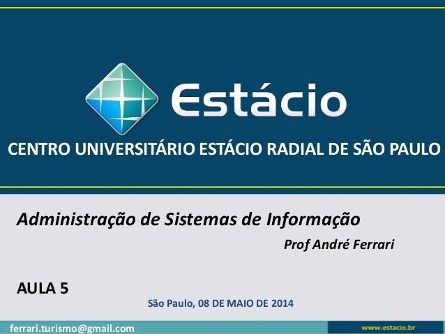 São Paulo, 08 DE MAIO DE 2014 CENTRO UNIVERSITÁRIO ESTÁCIO RADIAL DE SÃO PAULO Administração de Sistemas de Informação Pro...