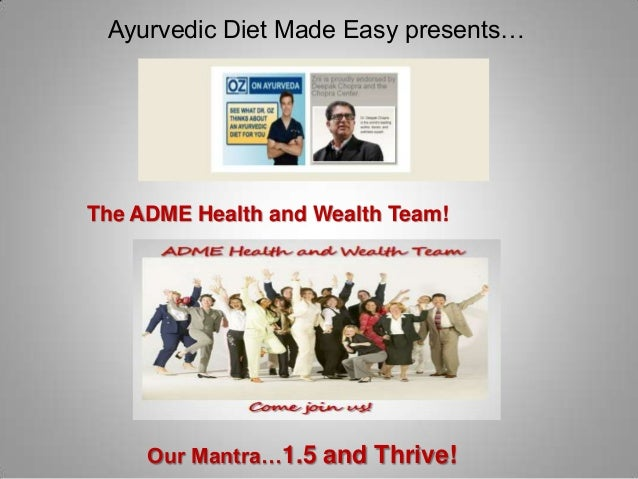 Ayurvedic Diet Made Easy presents…The ADME Health and Wealth Team!     Our Mantra…1.5 and Thrive!