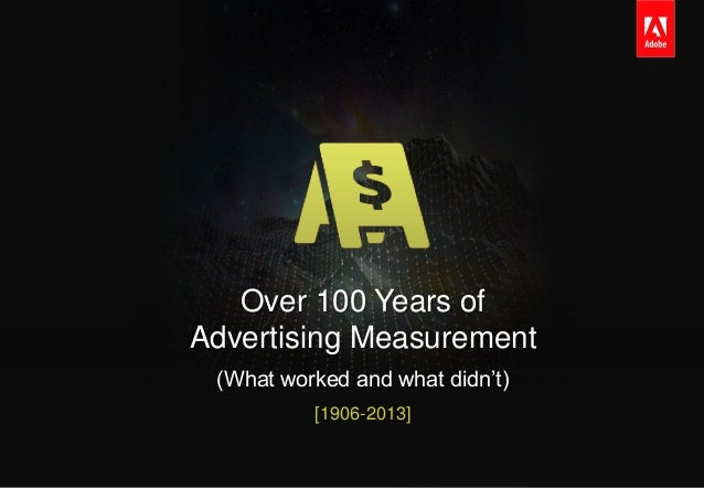 Over 100 Years of                                                         Advertising Measurement                         ...