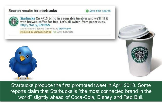 """Starbucks produce the first promoted tweet in April 2010. Some         reports claim that Starbucks is """"the most connected..."""